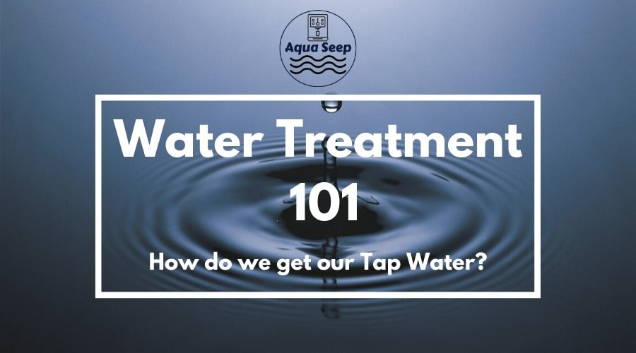 Water Treatment 101: How Do We Get Our Tap Water?