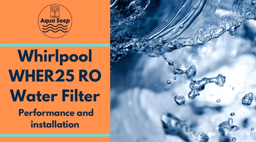 Whirlpool WHER25 RO water filter- performance and Installation