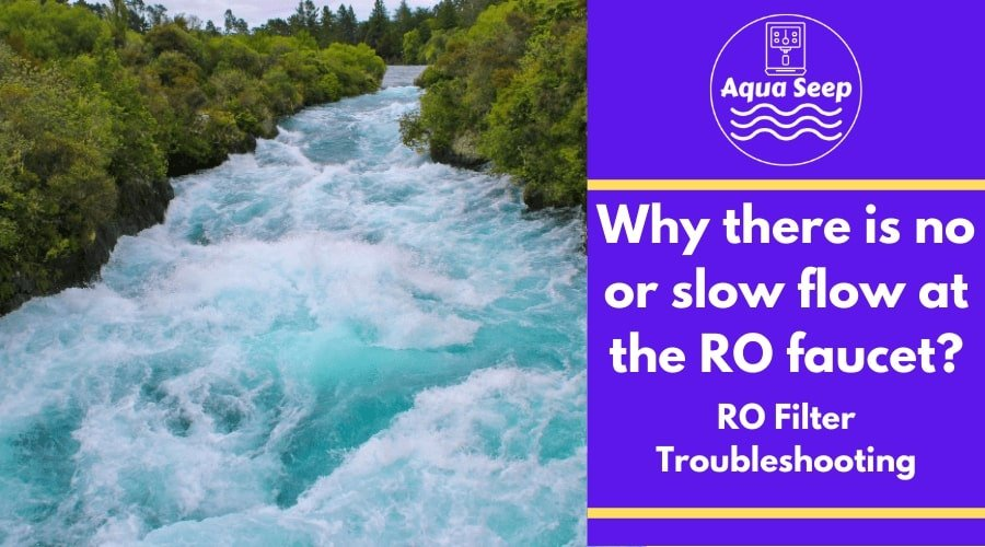 9 reasons why there is no or slow flow at your reverse osmosis (RO) water filter's faucet